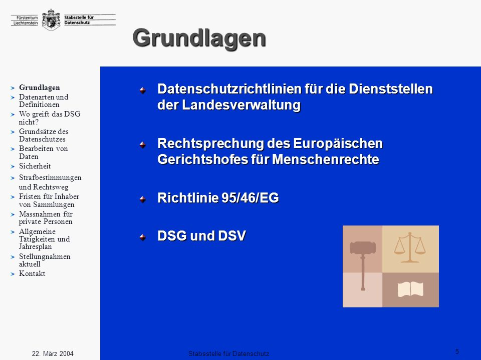 5 Stabsstelle für Datenschutz22. März 2004 Grundlagen Datenschutzrichtlinien für die Dienststellen der Landesverwaltung Rechtsprechung des Europäische