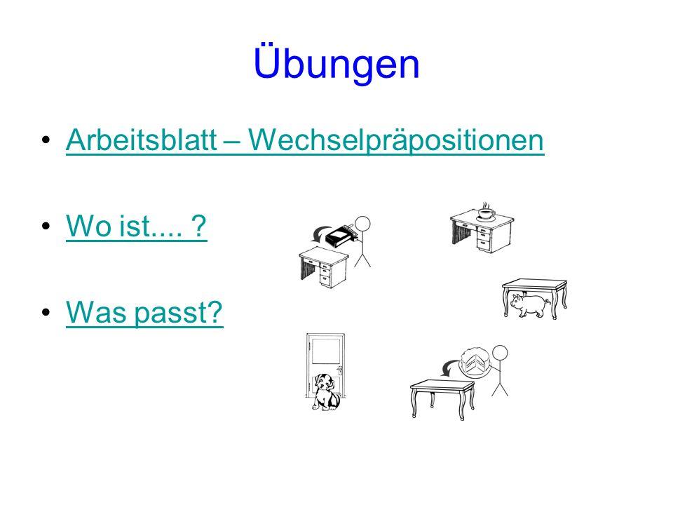 Übungen Arbeitsblatt – Wechselpräpositionen Wo ist.... ? Was passt?