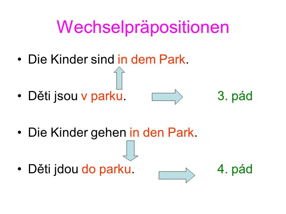 Wechselpräpositionen Die Kinder sind in dem Park. Děti jsou v parku.3. pád Die Kinder gehen in den Park. Děti jdou do parku.4. pád