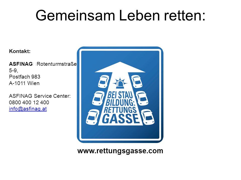 Gemeinsam Leben retten: Kontakt: ASFINAG Rotenturmstraße 5-9, Postfach 983 A-1011 Wien ASFINAG Service Center: 0800 400 12 400 info@asfinag.at www.ret