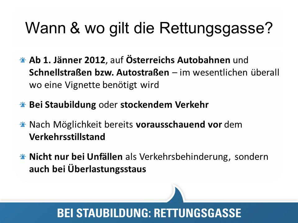 Wann & wo gilt die Rettungsgasse? Ab 1. Jänner 2012, auf Österreichs Autobahnen und Schnellstraßen bzw. Autostraßen – im wesentlichen überall wo eine
