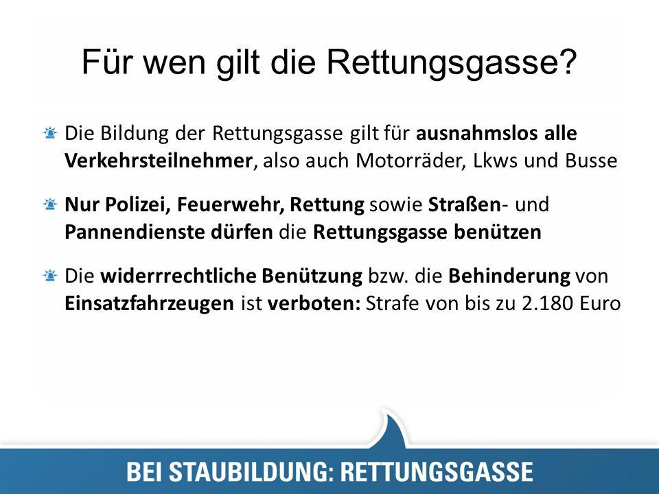 Für wen gilt die Rettungsgasse? Die Bildung der Rettungsgasse gilt für ausnahmslos alle Verkehrsteilnehmer, also auch Motorräder, Lkws und Busse Nur P