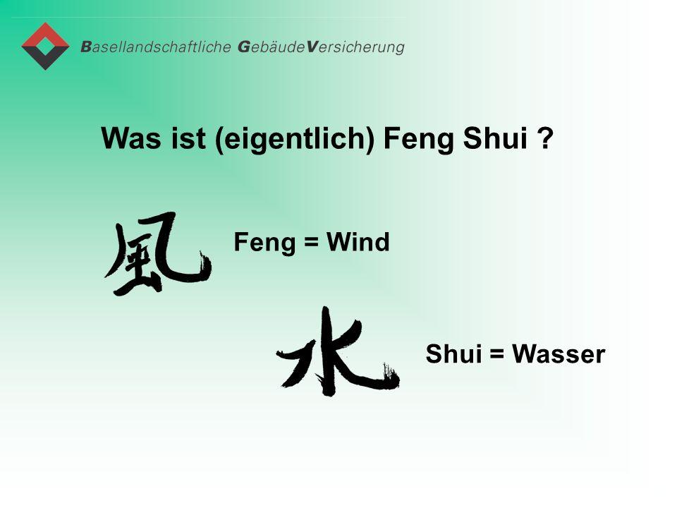 Was ist (eigentlich) Feng Shui ? Feng = Wind Shui = Wasser
