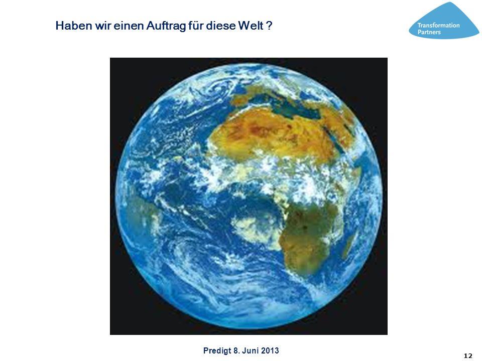 Predigt 8. Juni 2013 12 Haben wir einen Auftrag für diese Welt ?