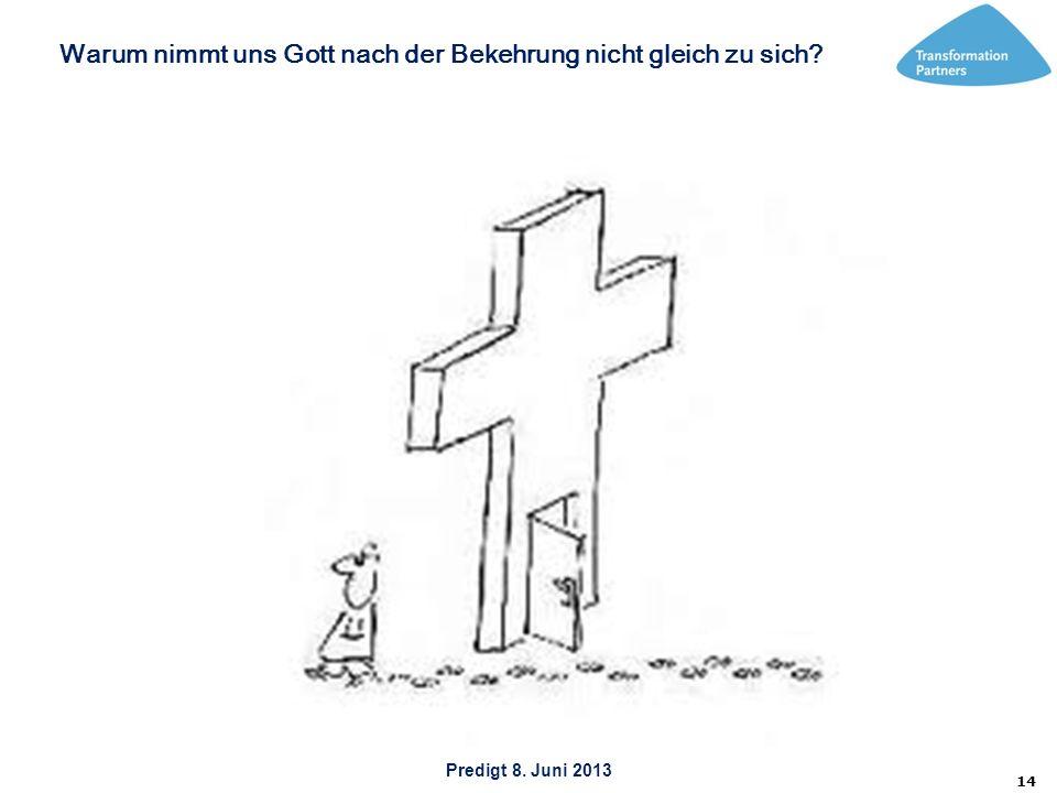 Predigt 8. Juni 2013 14 Warum nimmt uns Gott nach der Bekehrung nicht gleich zu sich?