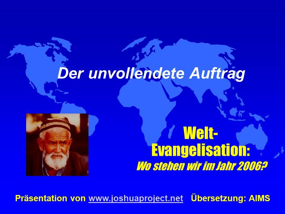 Der unvollendete Auftrag Welt- Evangelisation: Wo stehen wir im Jahr 2006? Präsentation von www.joshuaproject.net Übersetzung: AIMSwww.joshuaproject.n