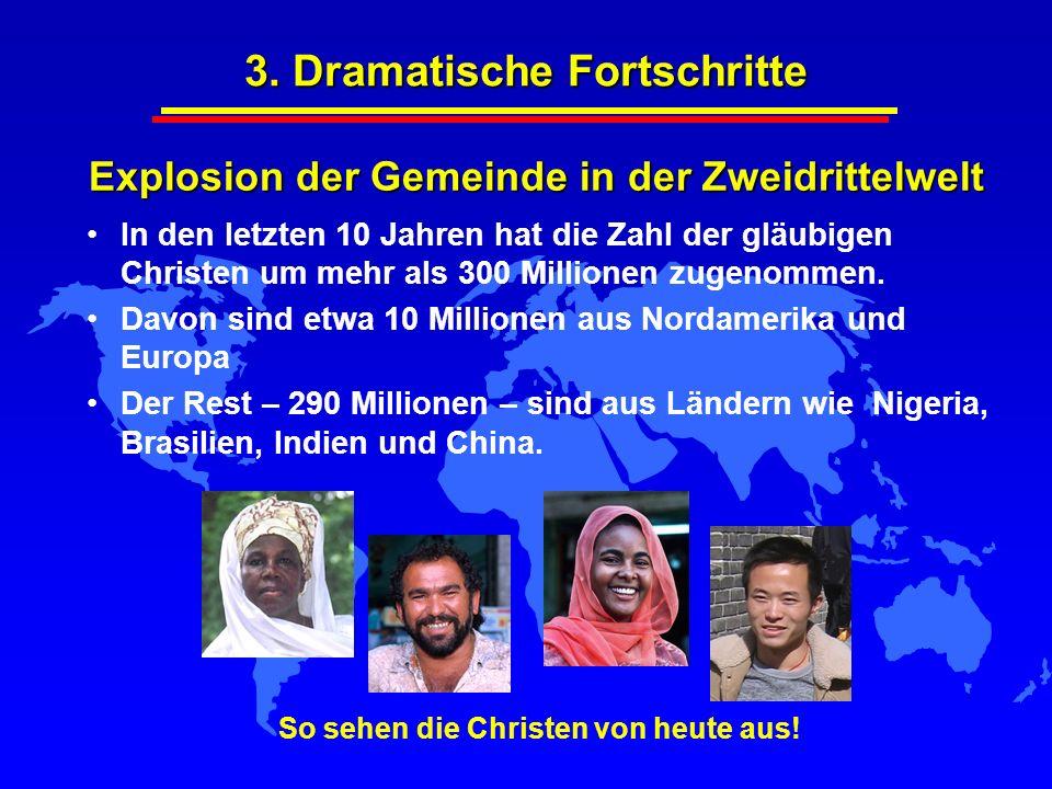 3. Dramatische Fortschritte Explosion der Gemeinde in der Zweidrittelwelt In den letzten 10 Jahren hat die Zahl der gläubigen Christen um mehr als 300