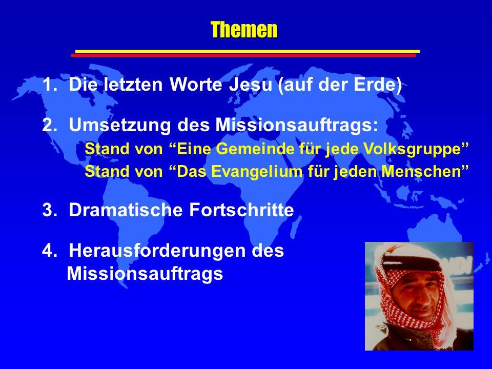 1. Die letzten Worte Jesu (auf der Erde) 2. Umsetzung des Missionsauftrags: Stand von Eine Gemeinde für jede Volksgruppe Stand von Das Evangelium für
