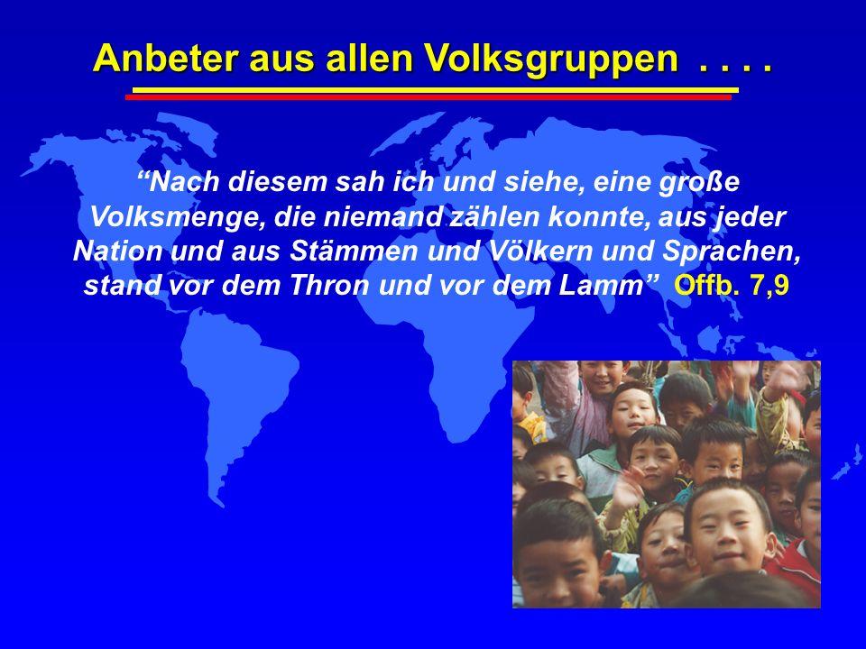 Anbeter aus allen Volksgruppen.... Nach diesem sah ich und siehe, eine große Volksmenge, die niemand zählen konnte, aus jeder Nation und aus Stämmen u
