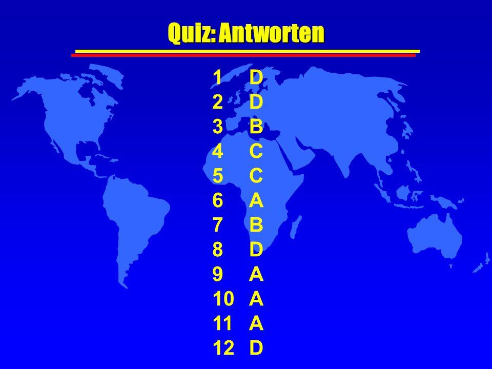 Quiz: Antworten 1D 2D 3B 4C 5C 6A 7B 8D 9A 10A 11A 12D