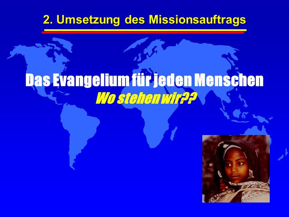 Das Evangelium für jeden Menschen Wo stehen wir?? 2. Umsetzung des Missionsauftrags
