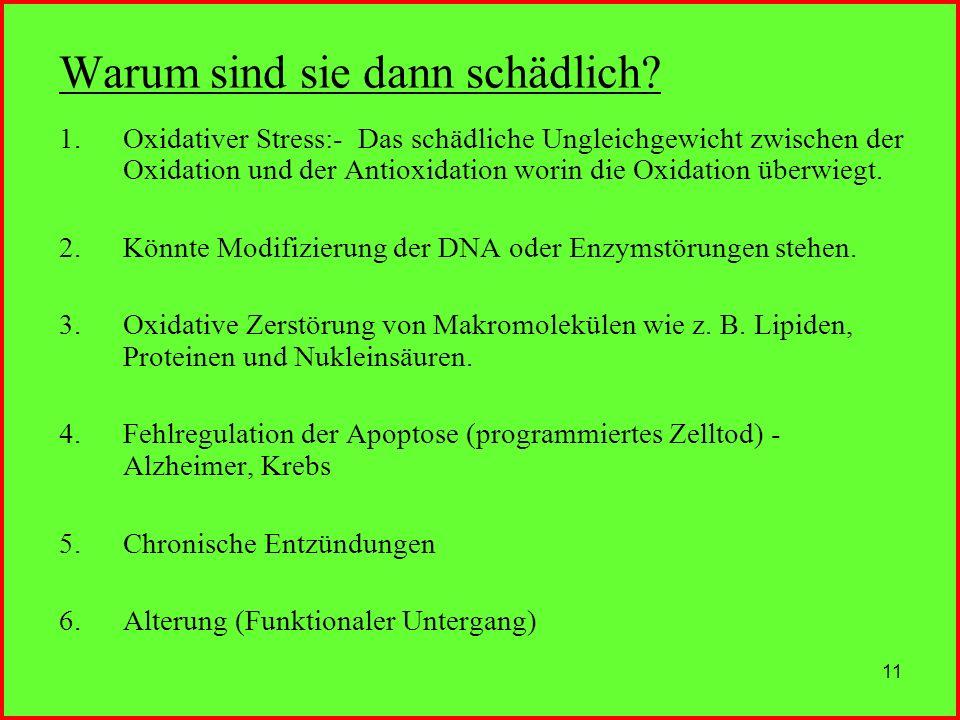 11 Warum sind sie dann schädlich? 1.Oxidativer Stress:- Das schädliche Ungleichgewicht zwischen der Oxidation und der Antioxidation worin die Oxidatio