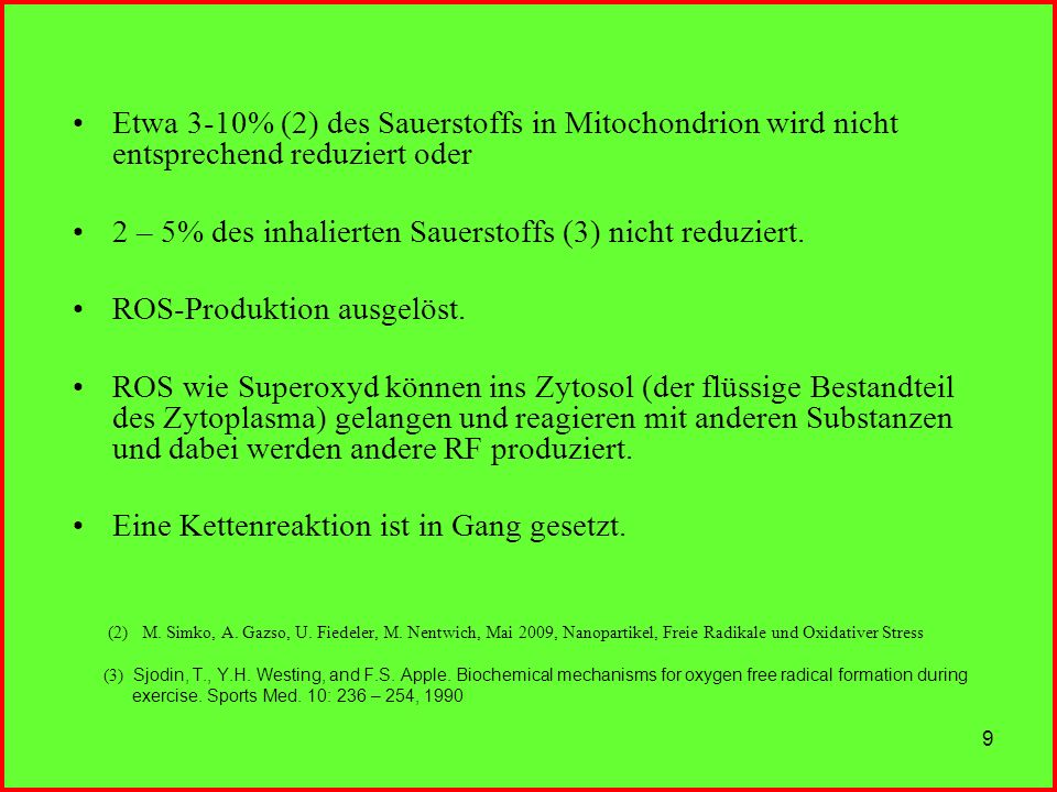 9 Etwa 3-10% (2) des Sauerstoffs in Mitochondrion wird nicht entsprechend reduziert oder 2 – 5% des inhalierten Sauerstoffs (3) nicht reduziert. ROS-P