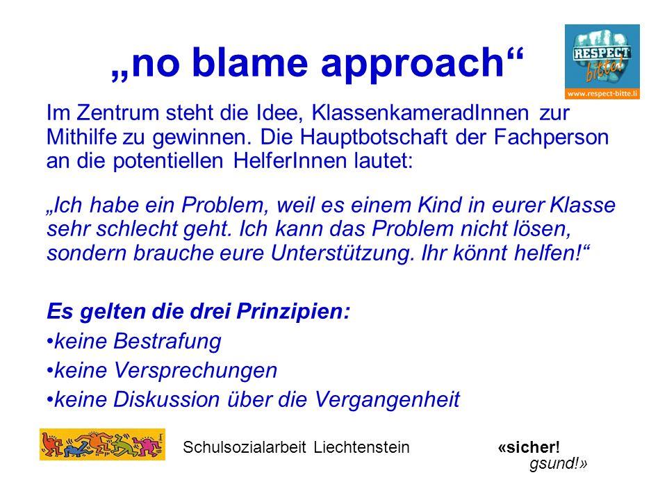 no blame approach Im Zentrum steht die Idee, KlassenkameradInnen zur Mithilfe zu gewinnen. Die Hauptbotschaft der Fachperson an die potentiellen Helfe