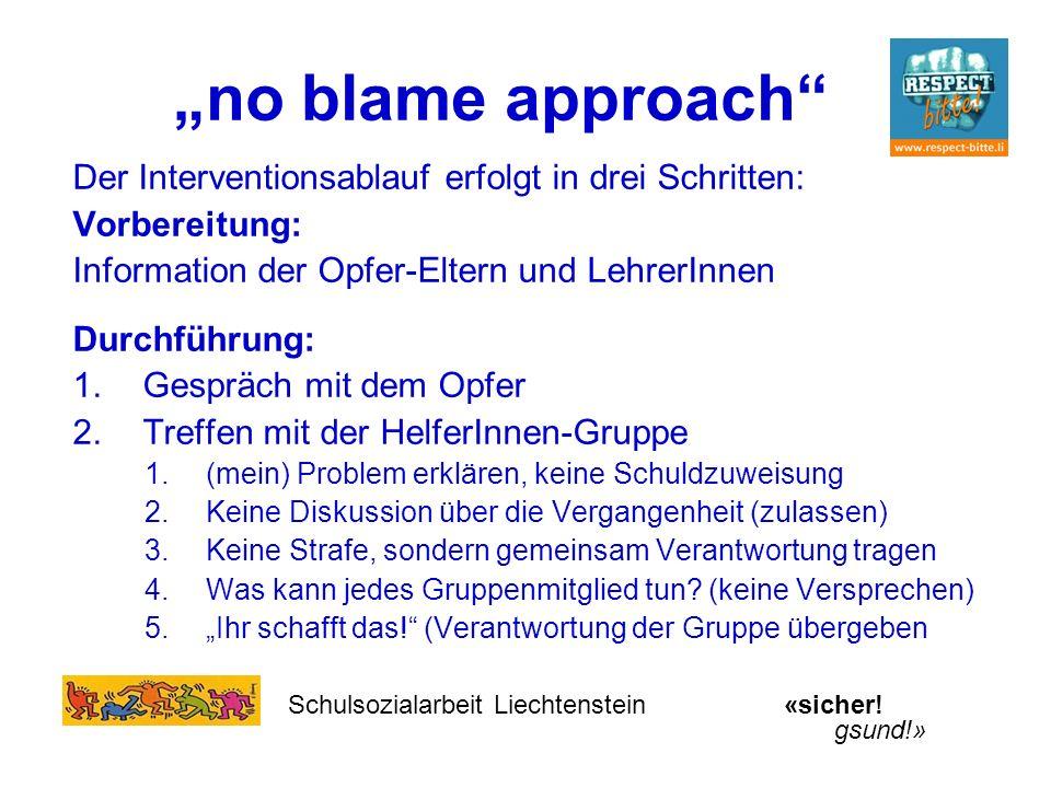 no blame approach Der Interventionsablauf erfolgt in drei Schritten: Vorbereitung: Information der Opfer-Eltern und LehrerInnen Durchführung: 1.Gesprä
