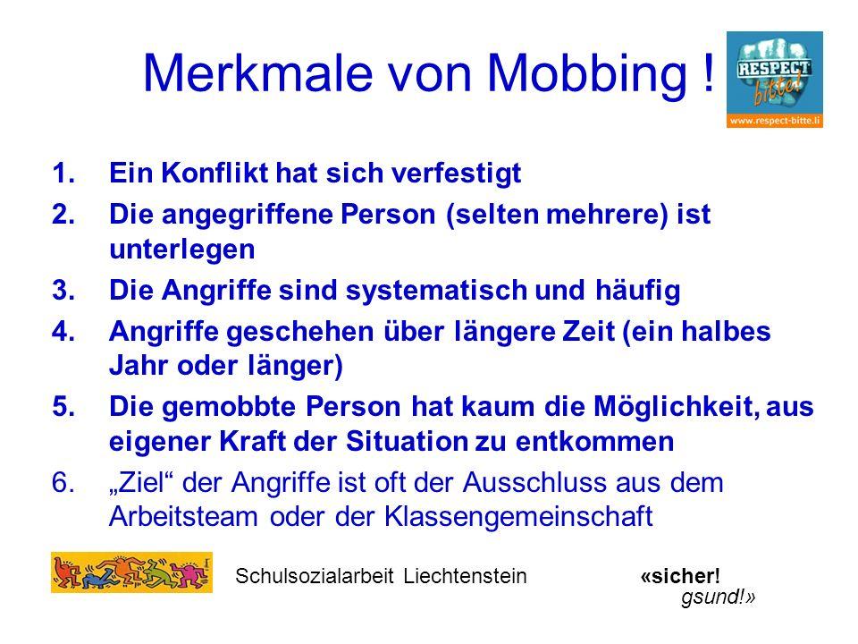 Merkmale von Mobbing ! 1.Ein Konflikt hat sich verfestigt 2.Die angegriffene Person (selten mehrere) ist unterlegen 3.Die Angriffe sind systematisch u