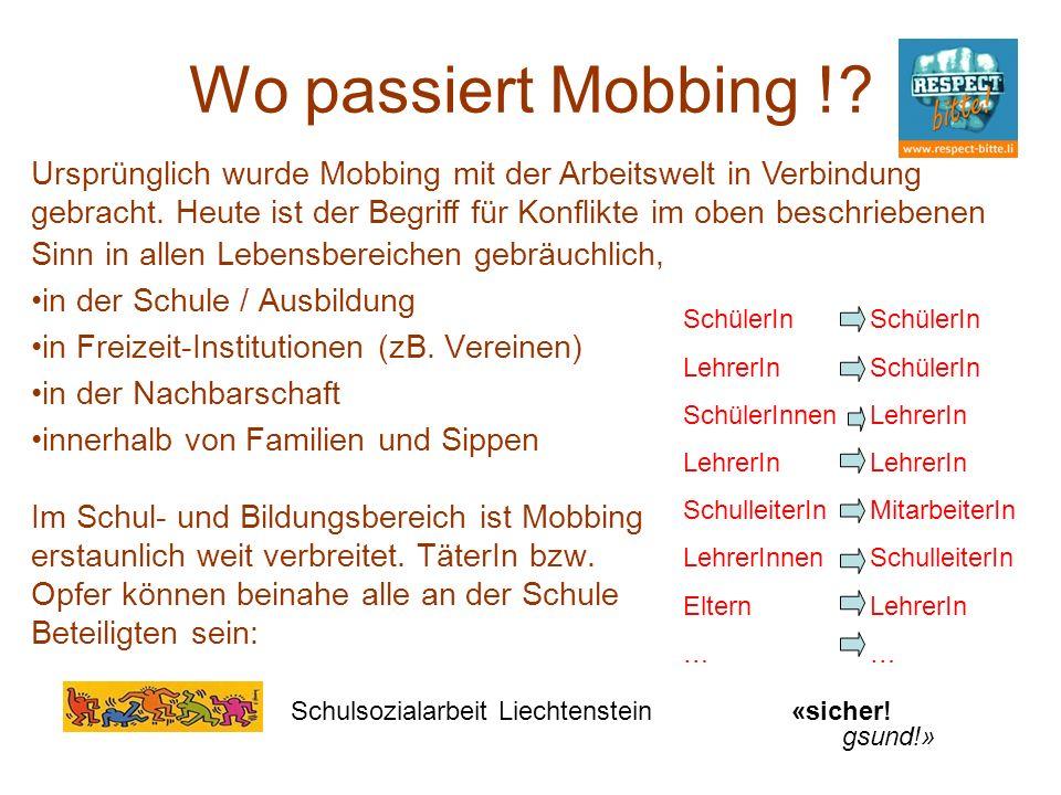 Wo passiert Mobbing !? Sinn in allen Lebensbereichen gebräuchlich, in der Schule / Ausbildung in Freizeit-Institutionen (zB. Vereinen) in der Nachbars