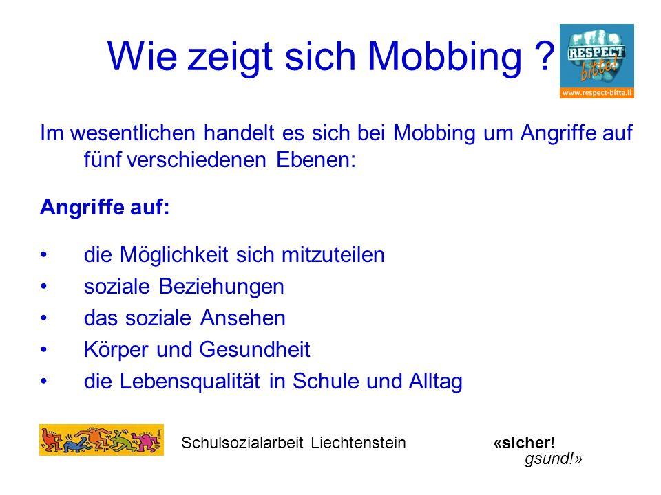 Wie zeigt sich Mobbing ? Im wesentlichen handelt es sich bei Mobbing um Angriffe auf fünf verschiedenen Ebenen: Angriffe auf: die Möglichkeit sich mit