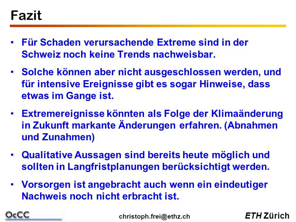ETH Zürich christoph.frei@ethz.ch Fazit Für Schaden verursachende Extreme sind in der Schweiz noch keine Trends nachweisbar.