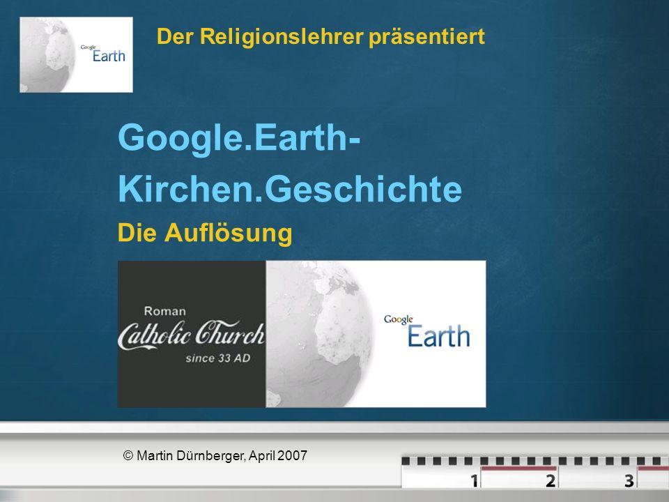 Der Religionslehrer präsentiert © Martin Dürnberger, April 2007 Google.Earth- Kirchen.Geschichte Die Auflösung