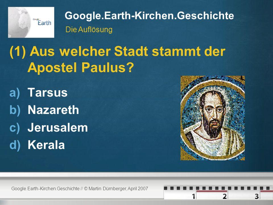 Google.Earth-Kirchen.Geschichte // © Martin Dürnberger, April 2007 Google.Earth-Kirchen.Geschichte (1) Aus welcher Stadt stammt der Apostel Paulus.