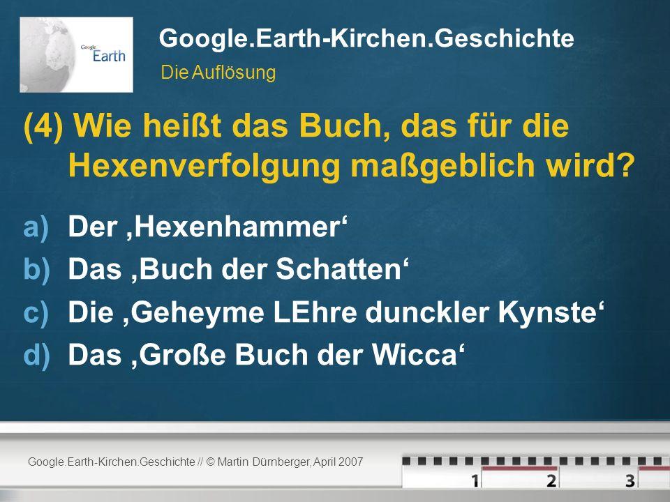 Google.Earth-Kirchen.Geschichte // © Martin Dürnberger, April 2007 Google.Earth-Kirchen.Geschichte (4) Wie heißt das Buch, das für die Hexenverfolgung maßgeblich wird.