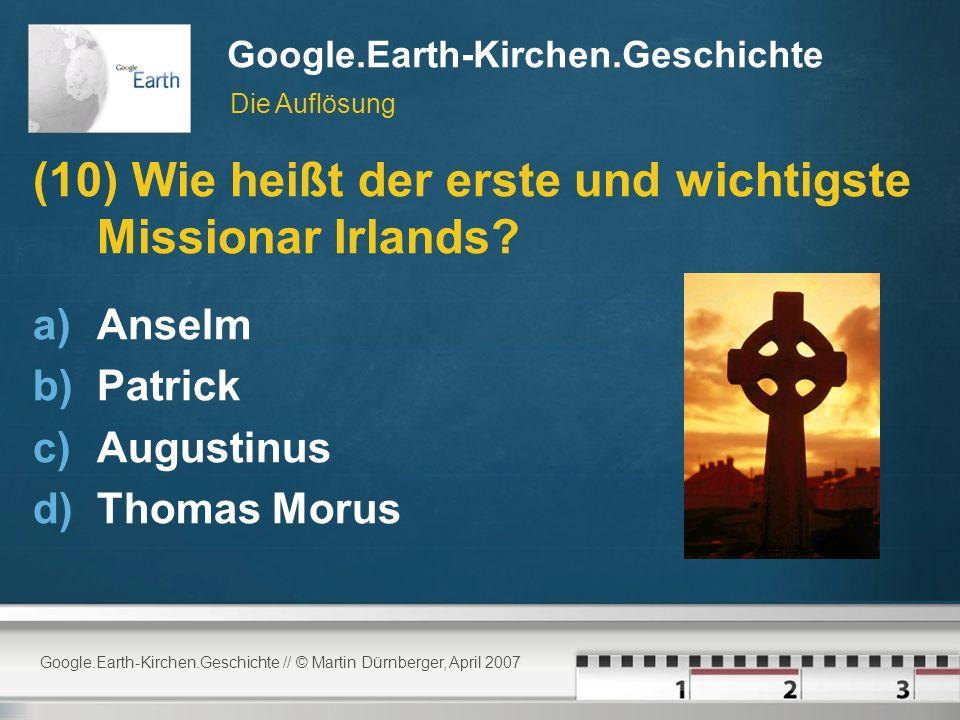 Google.Earth-Kirchen.Geschichte // © Martin Dürnberger, April 2007 Google.Earth-Kirchen.Geschichte (10) Wie heißt der erste und wichtigste Missionar Irlands.