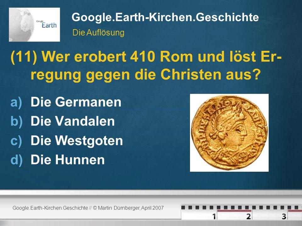 Google.Earth-Kirchen.Geschichte // © Martin Dürnberger, April 2007 Google.Earth-Kirchen.Geschichte (11) Wer erobert 410 Rom und löst Er- regung gegen die Christen aus.