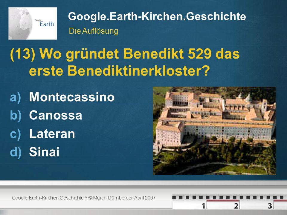 Google.Earth-Kirchen.Geschichte // © Martin Dürnberger, April 2007 Google.Earth-Kirchen.Geschichte (13) Wo gründet Benedikt 529 das erste Benediktinerkloster.