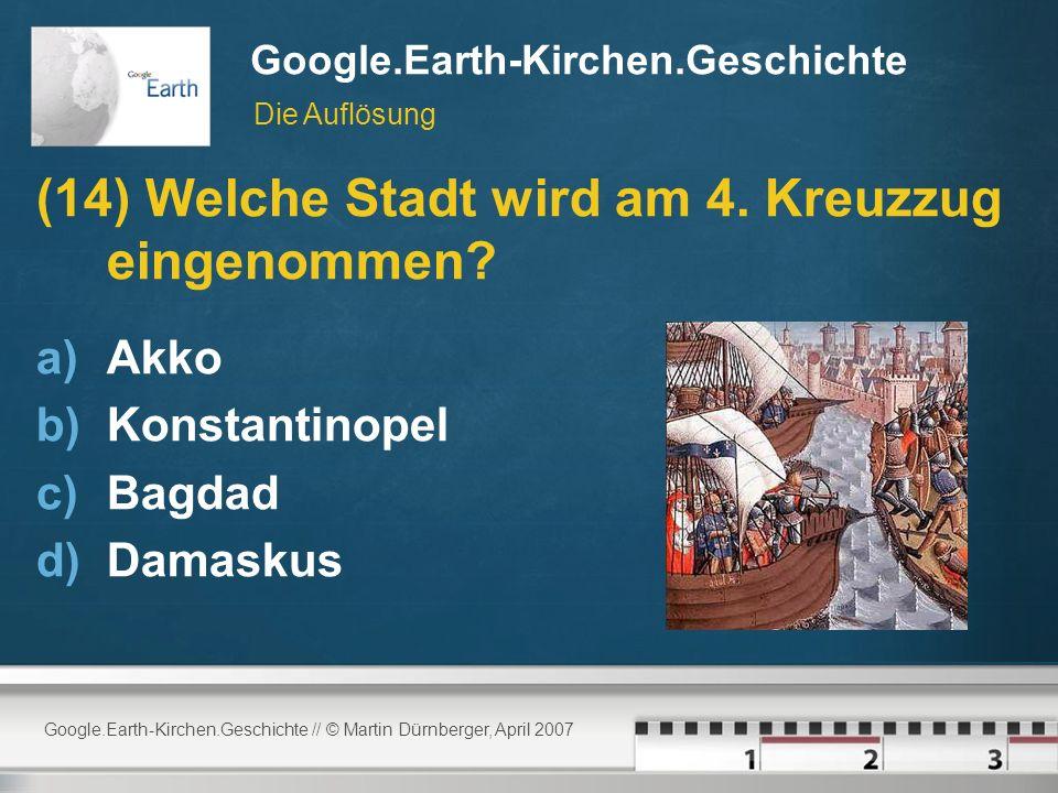Google.Earth-Kirchen.Geschichte // © Martin Dürnberger, April 2007 Google.Earth-Kirchen.Geschichte (14) Welche Stadt wird am 4.