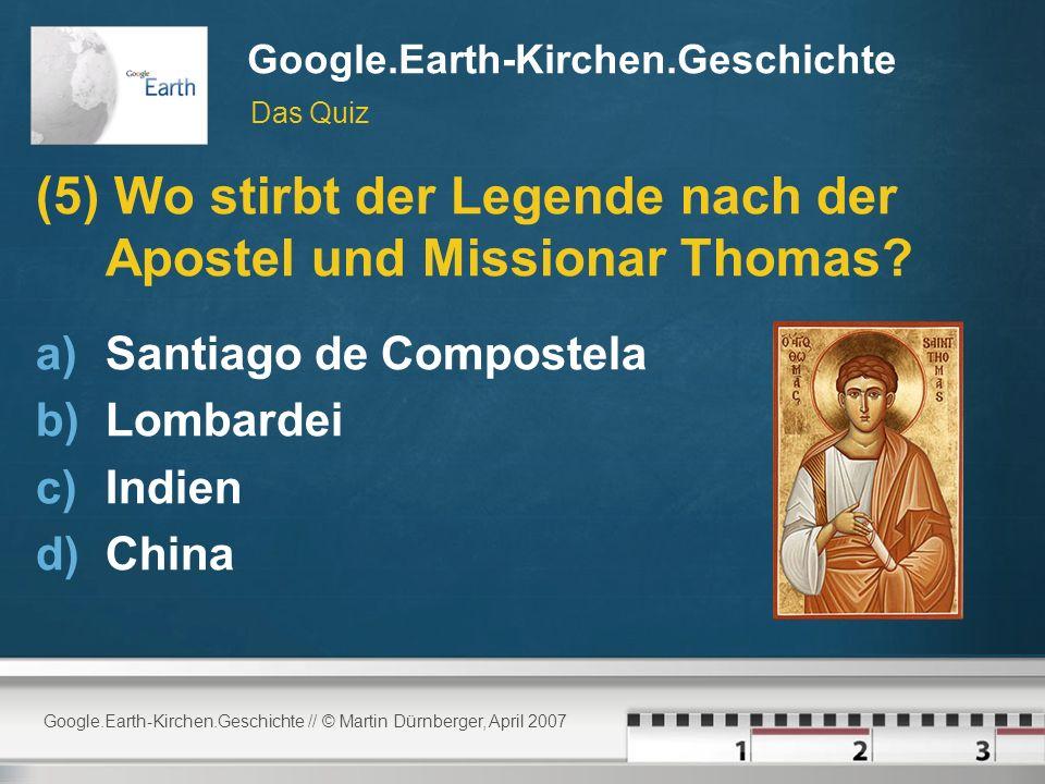 Google.Earth-Kirchen.Geschichte // © Martin Dürnberger, April 2007 Google.Earth-Kirchen.Geschichte (5) Wo stirbt der Legende nach der Apostel und Missionar Thomas.