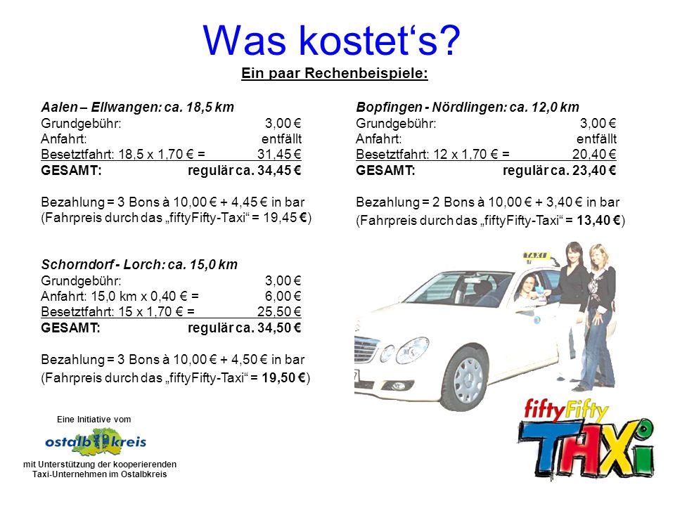 Aalen – Ellwangen: ca. 18,5 km Grundgebühr:3,00 Anfahrt: entfällt Besetztfahrt: 18,5 x 1,70 =31,45 GESAMT:regulär ca. 34,45 Bezahlung = 3 Bons à 10,00