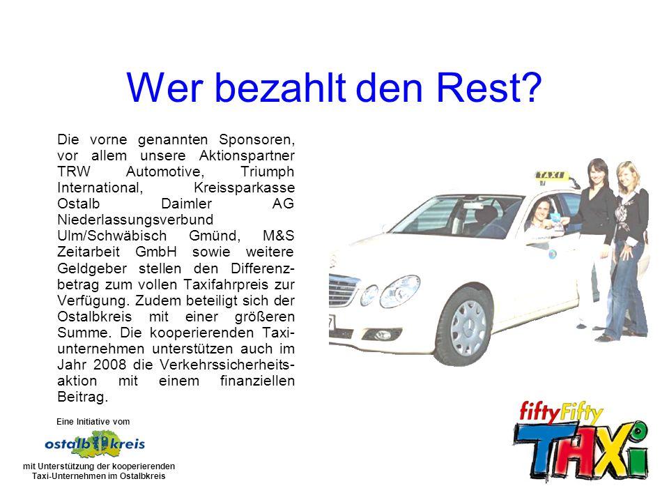 Die vorne genannten Sponsoren, vor allem unsere Aktionspartner TRW Automotive, Triumph International, Kreissparkasse Ostalb Daimler AG Niederlassungsverbund Ulm/Schwäbisch Gmünd, M&S Zeitarbeit GmbH sowie weitere Geldgeber stellen den Differenz- betrag zum vollen Taxifahrpreis zur Verfügung.