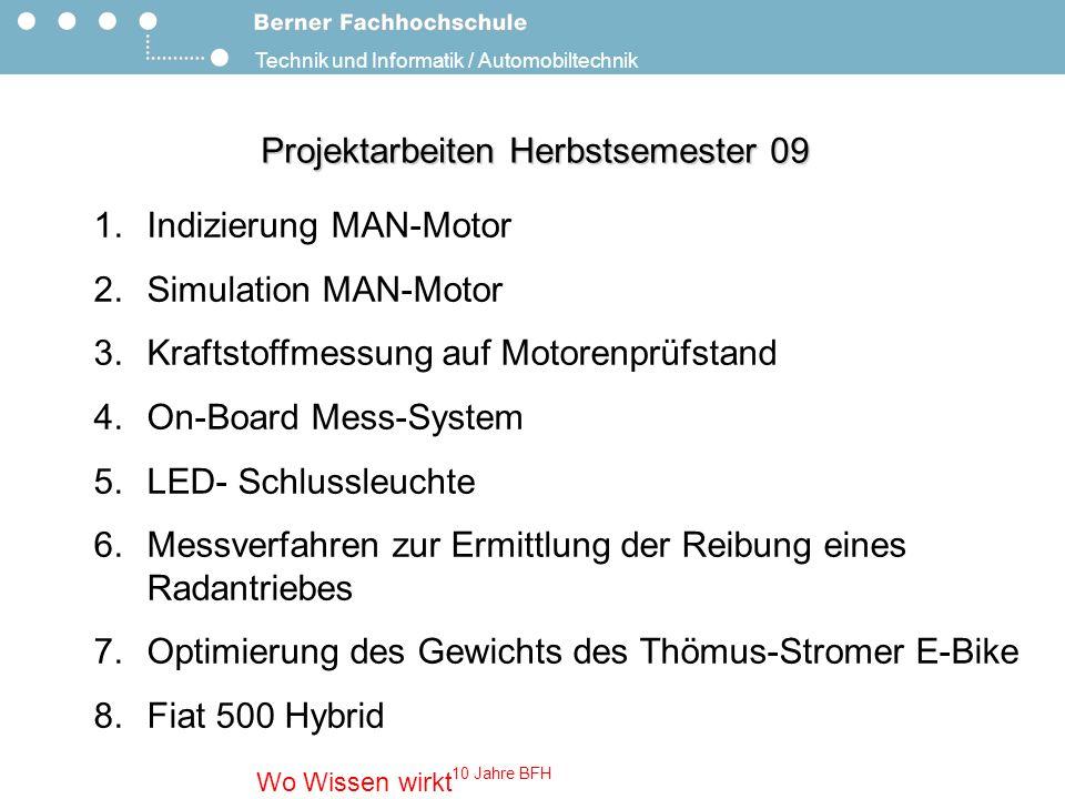 Technik und Informatik / Automobiltechnik Wo Wissen wirkt 10 Jahre BFH Aufbau der Präsentation Projektbezeichnung Kurzbeschrieb Besonderheiten Auftraggeber Anzahl Studenten
