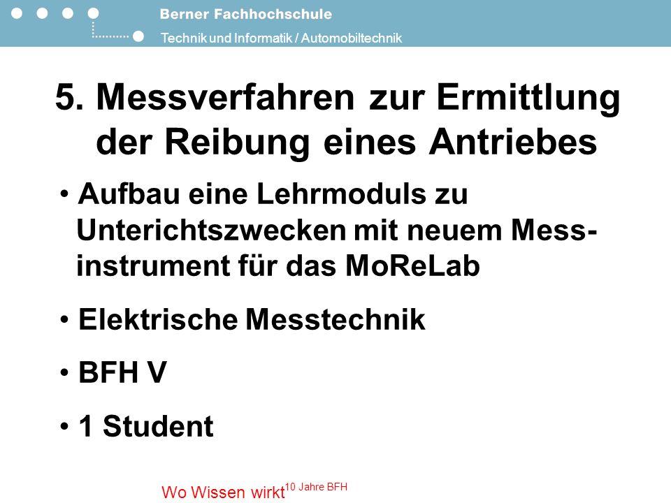 Technik und Informatik / Automobiltechnik Wo Wissen wirkt 10 Jahre BFH 5.