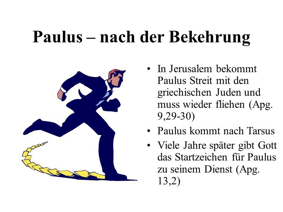 Paulus – nach der Bekehrung In Jerusalem bekommt Paulus Streit mit den griechischen Juden und muss wieder fliehen (Apg. 9,29-30) Paulus kommt nach Tar