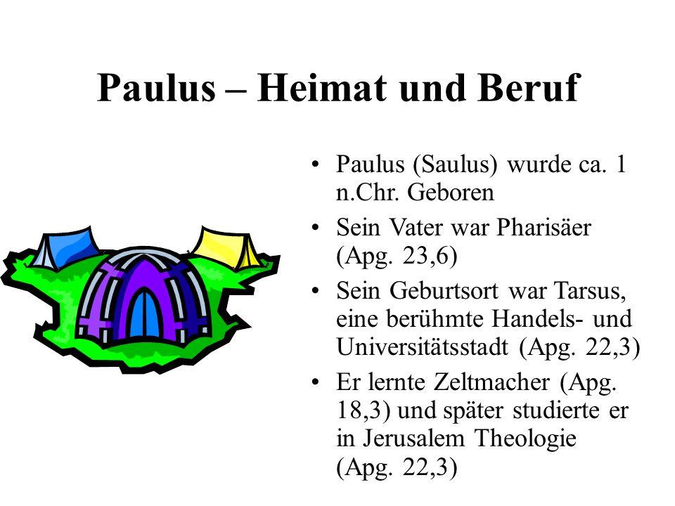 Paulus – Heimat und Beruf Paulus (Saulus) wurde ca. 1 n.Chr. Geboren Sein Vater war Pharisäer (Apg. 23,6) Sein Geburtsort war Tarsus, eine berühmte Ha