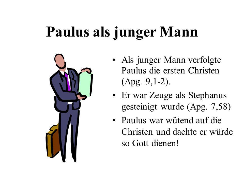 Paulus als junger Mann Als junger Mann verfolgte Paulus die ersten Christen (Apg. 9,1-2). Er war Zeuge als Stephanus gesteinigt wurde (Apg. 7,58) Paul