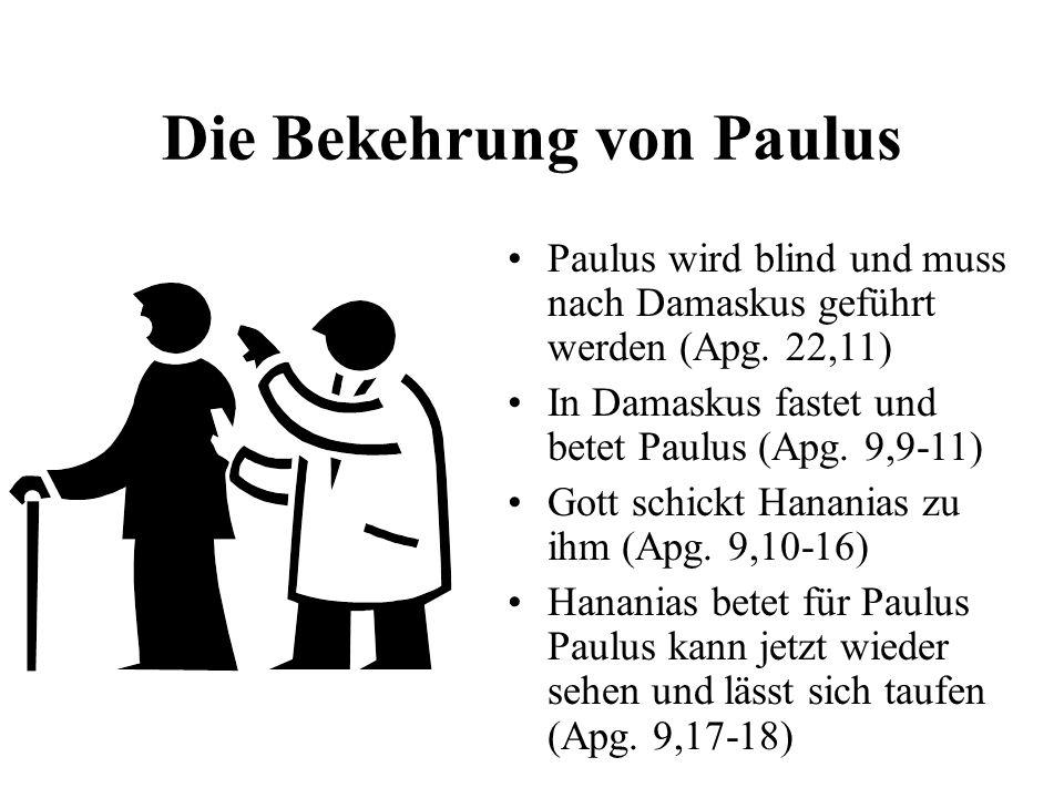 Die Bekehrung von Paulus Paulus wird blind und muss nach Damaskus geführt werden (Apg. 22,11) In Damaskus fastet und betet Paulus (Apg. 9,9-11) Gott s