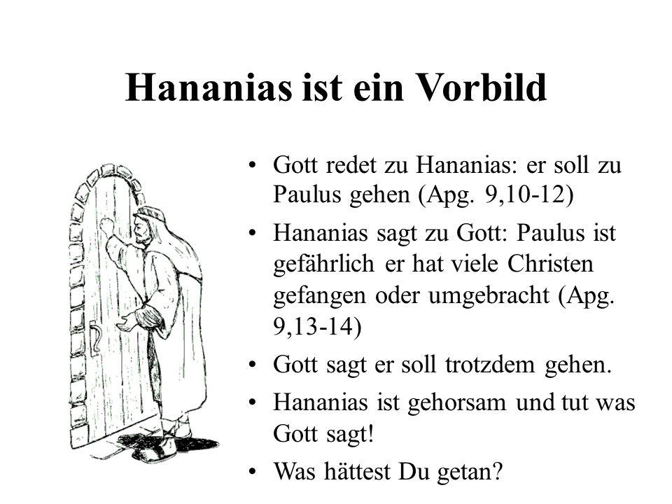 Hananias ist ein Vorbild Gott redet zu Hananias: er soll zu Paulus gehen (Apg. 9,10-12) Hananias sagt zu Gott: Paulus ist gefährlich er hat viele Chri