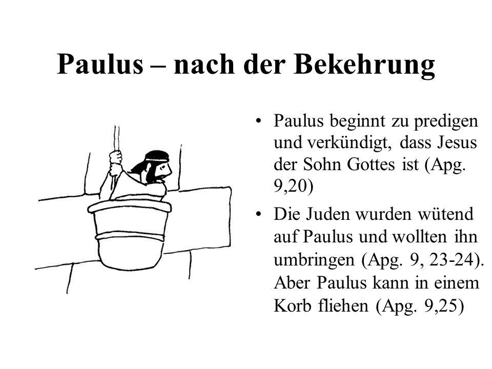 Paulus – nach der Bekehrung Paulus beginnt zu predigen und verkündigt, dass Jesus der Sohn Gottes ist (Apg. 9,20) Die Juden wurden wütend auf Paulus u