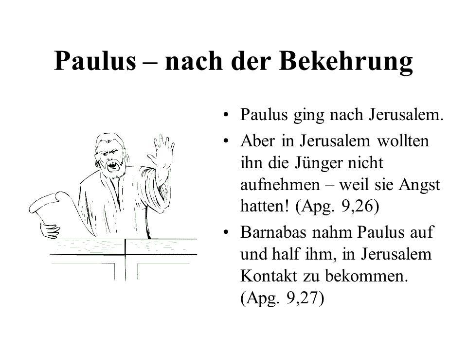 Paulus – nach der Bekehrung Paulus ging nach Jerusalem. Aber in Jerusalem wollten ihn die Jünger nicht aufnehmen – weil sie Angst hatten! (Apg. 9,26)