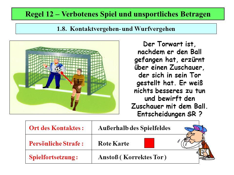 1.8. Kontaktvergehen- und Wurfvergehen Regel 12 – Verbotenes Spiel und unsportliches Betragen Der Torwart ist, nachdem er den Ball gefangen hat, erzür