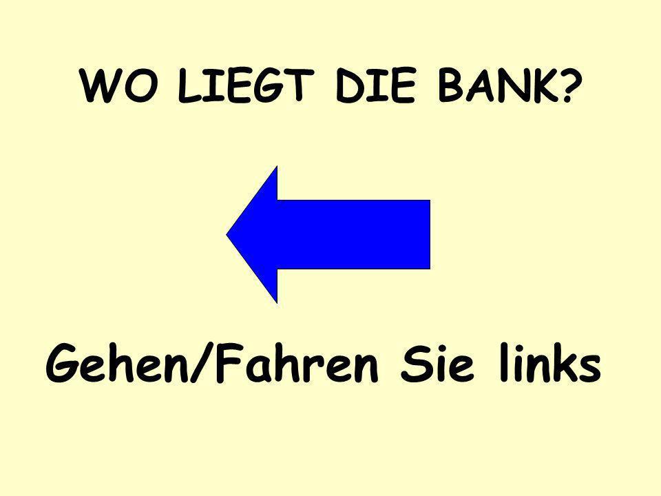 WO LIEGT DIE BANK? Gehen/Fahren Sie rechts