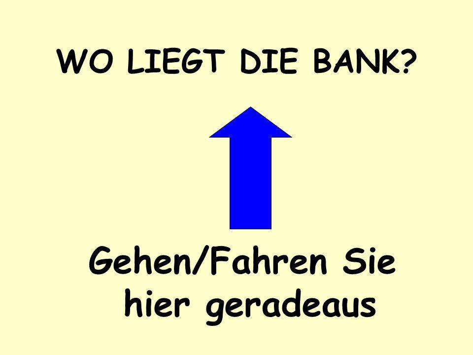WO LIEGT DIE BANK? Gehen/Fahren Sie links