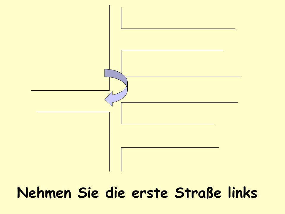Nehmen Sie die dritte Straße rechts