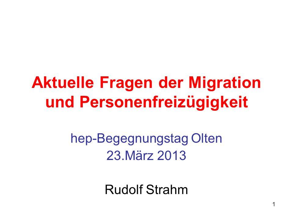 1 Aktuelle Fragen der Migration und Personenfreizügigkeit hep-Begegnungstag Olten 23.März 2013 Rudolf Strahm