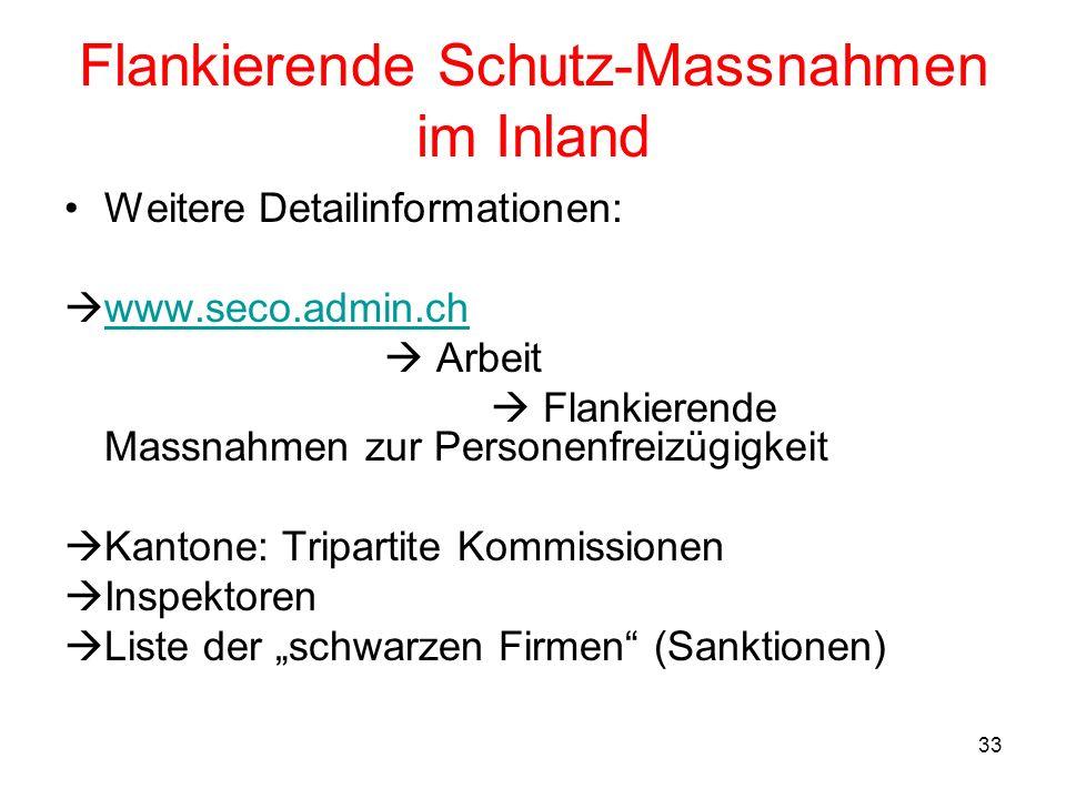 33 Flankierende Schutz-Massnahmen im Inland Weitere Detailinformationen: www.seco.admin.ch Arbeit Flankierende Massnahmen zur Personenfreizügigkeit Ka