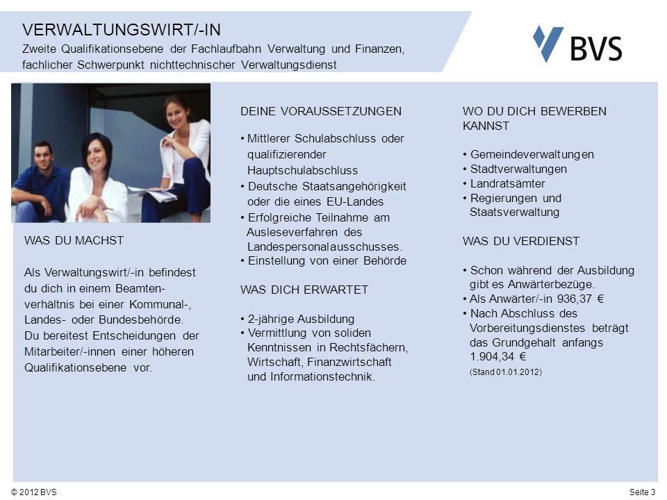 Seite 3© 2012 BVS VERWALTUNGSWIRT/-IN Zweite Qualifikationsebene der Fachlaufbahn Verwaltung und Finanzen, fachlicher Schwerpunkt nichttechnischer Ver