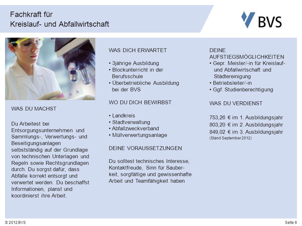 Seite 8© 2012 BVS Fachkraft für Kreislauf- und Abfallwirtschaft WAS DICH ERWARTET 3jährige Ausbildung Blockunterricht in der Berufsschule Überbetriebl